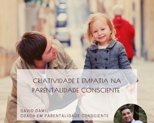 Como pode a Criatividade e a Empatia Ajudá-lo(a) a ser Melhor Pai ou Mãe?